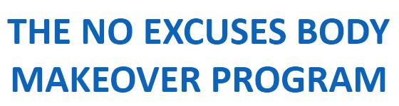THE NO EXCUSES BODY MAKEOVER PROGRAM